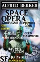 Space Opera Großband September 2018: 1226 Seiten SF Sammelband eBook by Alfred Bekker, Harvey Patton, Gerd Maximovic,...