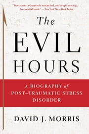The Evil Hours - A Biography of Post-Traumatic Stress Disorder ebook by David J. Morris