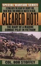 Cleared Hot! - A Marine Combat Pilot's Vietnam Diary ebook by Col. Bob Stoffey