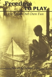 Freedom to Play - We Made Our Own Fun ebook by Norah L. Lewis