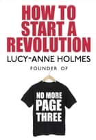 How to Start a Revolution ebook by Lucy-Anne Holmes