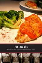 Fit Meals ebook by The Body Journey