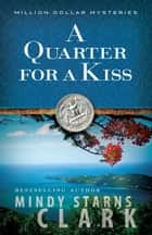 A Quarter for a Kiss ebook by Mindy Starns Clark