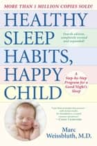 Healthy Sleep Habits, Happy Child, 4th Edition - A Step-by-Step Program for a Good Night's Sleep ebook by Marc Weissbluth, M.D.