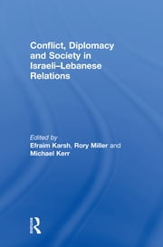 Conflict, Diplomacy and Society in Israeli-Lebanese Relations ebook by Efraim Karsh,Michael Kerr,Rory Miller