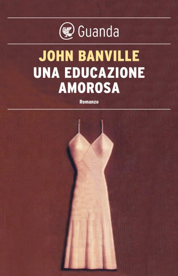 Una educazione amorosa eBook by John Banville