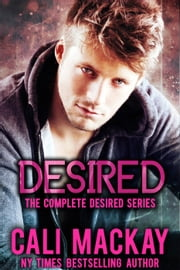 Desired - The Complete Desired Series - The Desired Series ebook by Cali MacKay