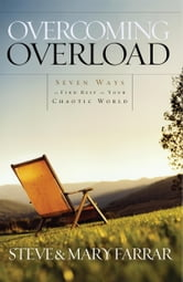 Overcoming Overload - Seven Ways to Find Rest in Your Chaotic World ebook by Steve Farrar