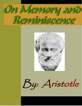 On Memory and Reminiscence - ARISTOTLE ebook by Aristotle,