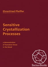 Sensitive Crystallization Processes - A Deonstration of Formative Forces in the Blood ebook by Ehrenfried Pfeiffer