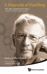 A Biography of Paul Berg - The Recombinant DNA Controversy Revisited ebook by Errol C Friedberg