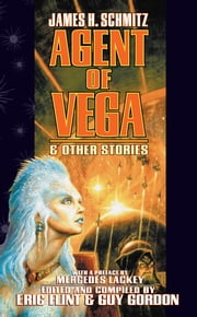 Agent of Vega and Other Stories ebook by James H. Schmitz,Eric Flint,Guy Gordon