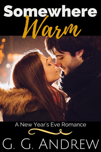 Somewhere Warm: A New Year's Eve Romance ebook by G.G. Andrew