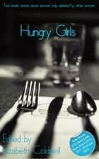Hungry Girls - A collection of five lesbian erotic stories ebook by Elizabeth Coldwell, Angel Propps, Kathleen Tudor,...