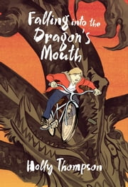 Falling into the Dragon's Mouth ebook by Holly Thompson,Matt Huynh