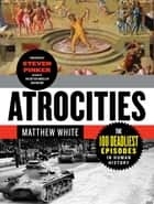 Atrocities: The 100 Deadliest Episodes in Human History ebook by Matthew White, Steven Pinker