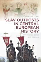 Slav Outposts in Central European History ebook by Gerald Stone