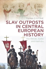 Slav Outposts in Central European History - The Wends, Sorbs and Kashubs ebook by Dr Gerald Stone