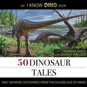 50 Dinosaur Tales - And 108 More Discoveries From The Golden Age Of Dinos audiobook by Sabrina Ricci, Garret Kruger