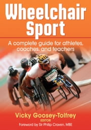 Wheelchair Sport - A complete guide for athletes, coaches, and teachers ebook by Vicky Gooey-Tolfrey