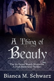 A Thing of Beauty - A Dark Historical Thriller ebook by Bianca M. Schwarz