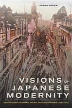 Visions of Japanese Modernity ebook by Aaron Gerow
