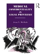 Medical Confidentiality and Legal Privilege ebook by Jean V. McHale