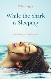 While the Shark is Sleeping ebook by Milena Agus, Brigid Maher