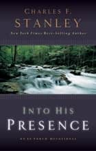 Into His Presence ebook by Charles F. Stanley