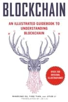 Blockchain - An Illustrated Guidebook to Understanding Blockchain ebook by Xu Mingxing, Ying Tian, Jiyue Li,...