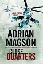 Close Quarters - A spy thriller set in Washington DC and Ukraine ebook by Adrian Magson