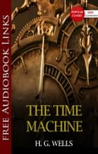 THE TIME MACHINE Popular Classic Literature [with Audiobook Links] ebook by H. G. WELLS
