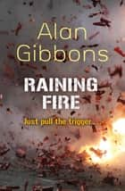 Raining Fire ebook by Alan Gibbons