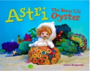 Astri - The Brave L'il Oyster ebook by Jessica Delagardelle