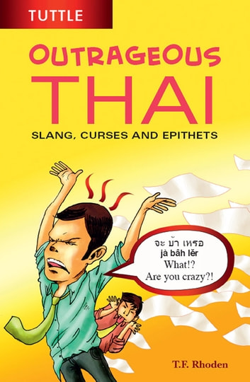 Outrageous Thai - Slang, Curses and Epithets (Thai Phrasebook) ebook by T. F. Rhoden