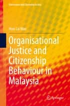 Organisational Justice and Citizenship Behaviour in Malaysia ebook by Hooi Lai Wan