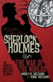 The Further Adventures of Sherlock Holmes: War of the Worlds ebook by Manly Wade Wellman,Wade Wellman