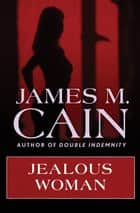 Jealous Woman ebook by James M. Cain