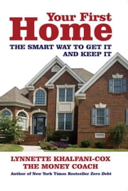Your First Home: The Smart Way to Get It and Keep It ebook by Khalfani-Cox, Lynnette