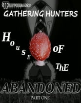 Gathering Hunters: House of the Abandoned_ Part One ebook by Sttorm Forelhost