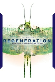 Regeneration - The Incubation Trilogy, #3 ebook by Laura DiSilverio