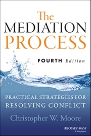The Mediation Process - Practical Strategies for Resolving Conflict ebook by Christopher W. Moore