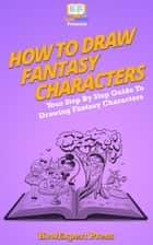 How To Draw Fantasy Characters ebook by HowExpert