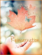 Reincarnation: Five Lectures on Reincarnation, Heredity, Evolution, Scientific Resurrection and Theory of Transmigration ebook by Swami Abhedananda