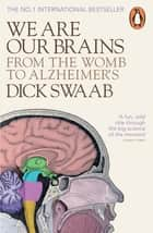 We Are Our Brains - From the Womb to Alzheimer's ebook by Dick Swaab