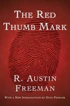 The Red Thumb Mark ebook by R. Austin Freeman, Otto Penzler