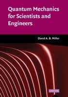 Quantum Mechanics for Scientists and Engineers ebook by David A. B. Miller