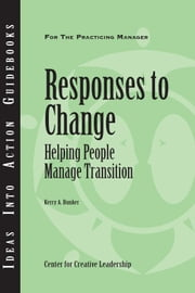 Responses to Change: Helping People Manage Transition ebook by Bunker, Kerry A.