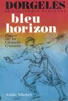 Bleu horizon - Pages de la Grande Guerre ebook by Roland Dorgelès