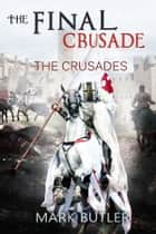 The Final Crusade ebook by Mark Butler